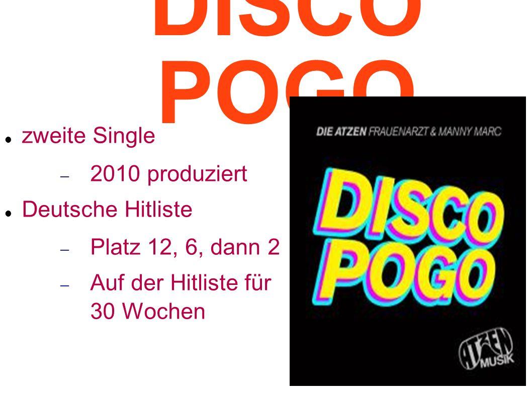 DISCO POGO zweite Single 2010 produziert Deutsche Hitliste Platz 12, 6, dann 2 Auf der Hitliste für 30 Wochen