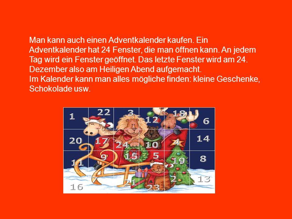 Man kann auch einen Adventkalender kaufen. Ein Adventkalender hat 24 Fenster, die man öffnen kann.