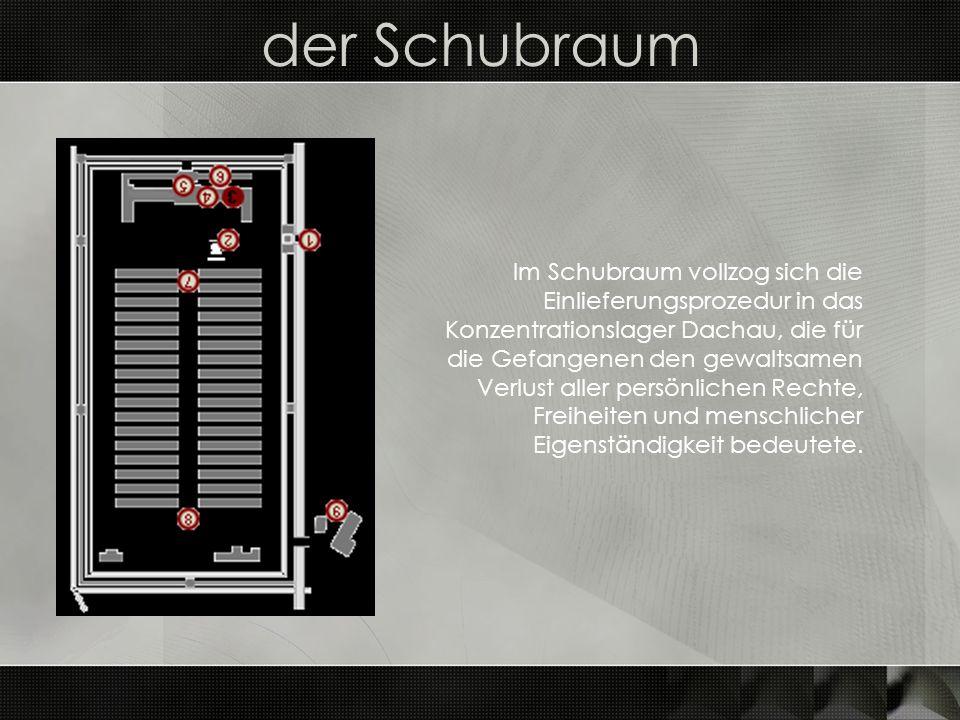 der Schubraum Im Schubraum vollzog sich die Einlieferungsprozedur in das Konzentrationslager Dachau, die für die Gefangenen den gewaltsamen Verlust al
