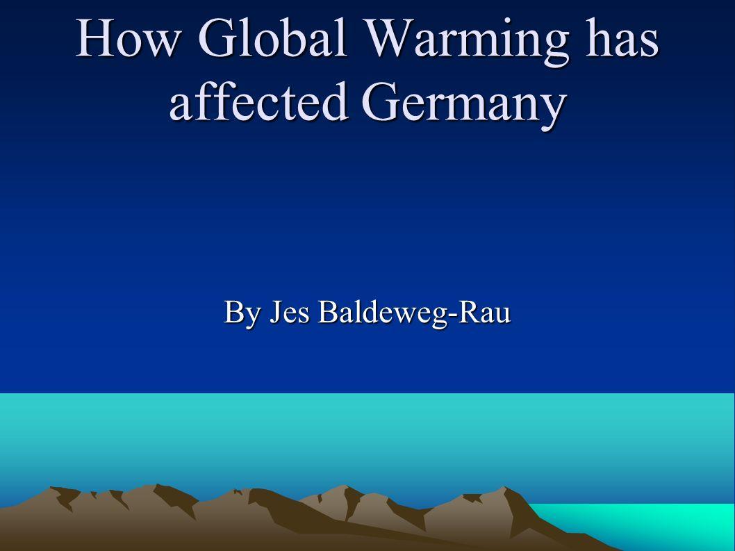 How Global Warming has affected Germany By Jes Baldeweg-Rau