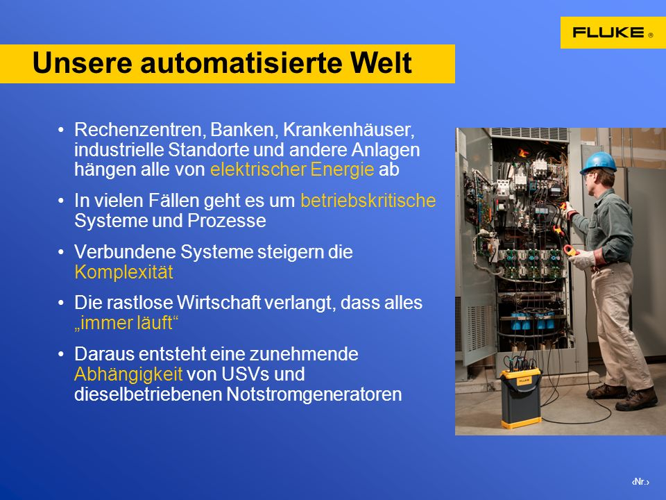 Nr. Unsere automatisierte Welt Rechenzentren, Banken, Krankenhäuser, industrielle Standorte und andere Anlagen hängen alle von elektrischer Energie ab