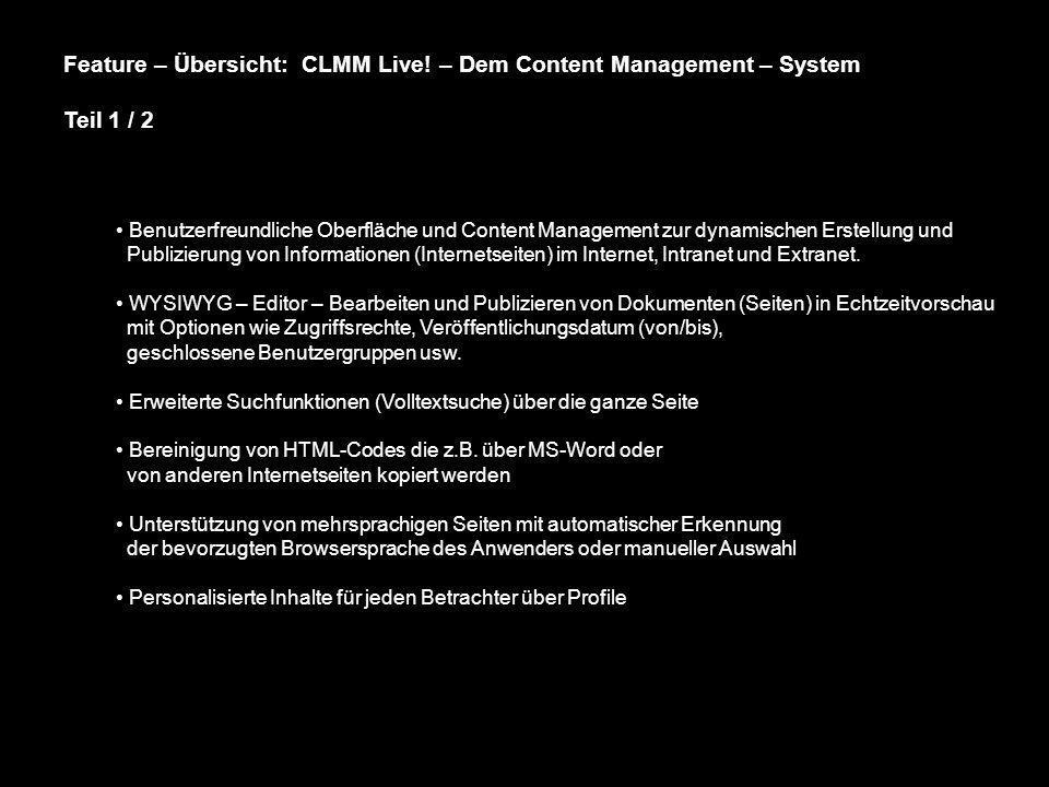 Feature – Übersicht: CLMM Live! – Dem Content Management – System Teil 1 / 2 Benutzerfreundliche Oberfläche und Content Management zur dynamischen Ers