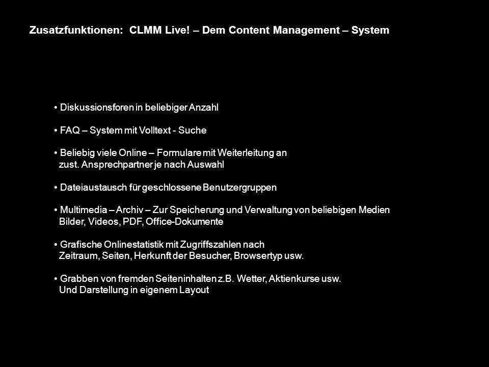 Zusatzfunktionen: CLMM Live! – Dem Content Management – System Diskussionsforen in beliebiger Anzahl FAQ – System mit Volltext - Suche Beliebig viele