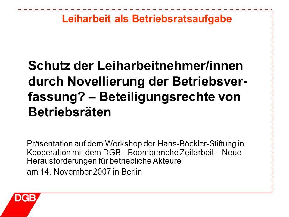 Leiharbeit als Betriebsratsaufgabe Präsentation auf dem Workshop der Hans-Böckler-Stiftung in Kooperation mit dem DGB: Boombranche Zeitarbeit – Neue H