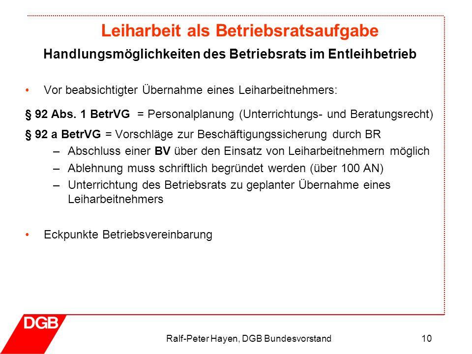 Leiharbeit als Betriebsratsaufgabe Ralf-Peter Hayen, DGB Bundesvorstand10 Vor beabsichtigter Übernahme eines Leiharbeitnehmers: § 92 Abs. 1 BetrVG = P