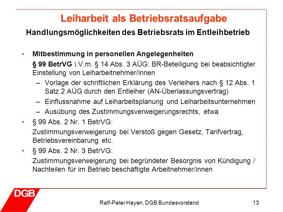 Leiharbeit als Betriebsratsaufgabe Ralf-Peter Hayen, DGB Bundesvorstand13 Mitbestimmung in personellen Angelegenheiten § 99 BetrVG i.V.m. § 14 Abs. 3