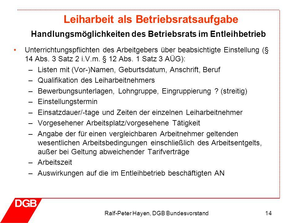 Leiharbeit als Betriebsratsaufgabe Ralf-Peter Hayen, DGB Bundesvorstand14 Unterrichtungspflichten des Arbeitgebers über beabsichtigte Einstellung (§ 1