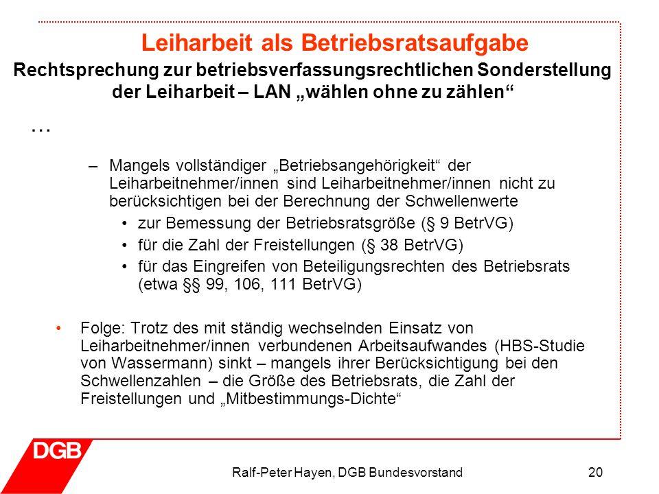 Leiharbeit als Betriebsratsaufgabe Ralf-Peter Hayen, DGB Bundesvorstand20 –Mangels vollständiger Betriebsangehörigkeit der Leiharbeitnehmer/innen sind