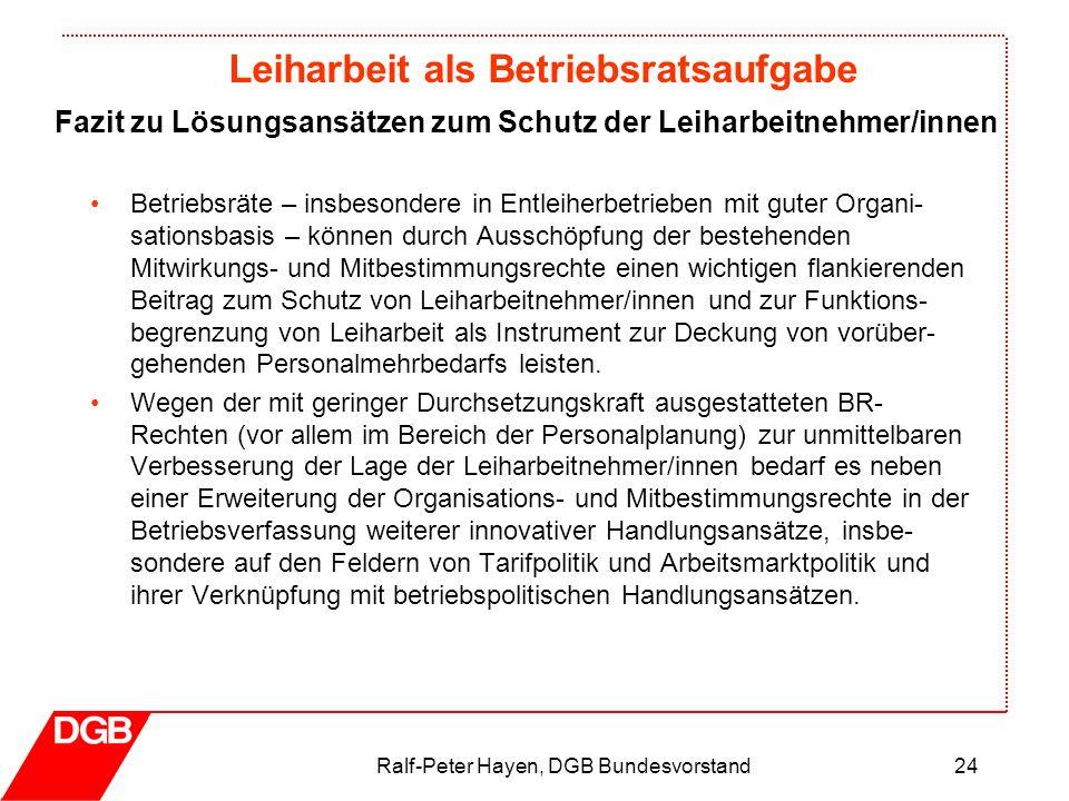 Leiharbeit als Betriebsratsaufgabe Ralf-Peter Hayen, DGB Bundesvorstand24 Betriebsräte – insbesondere in Entleiherbetrieben mit guter Organi- sationsb