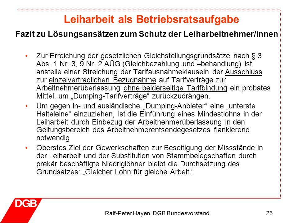 Leiharbeit als Betriebsratsaufgabe Ralf-Peter Hayen, DGB Bundesvorstand25 Fazit zu Lösungsansätzen zum Schutz der Leiharbeitnehmer/innen Zur Erreichun