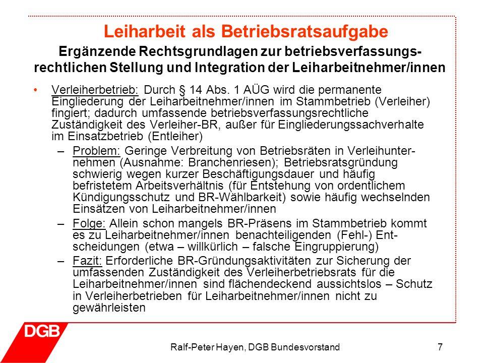 Leiharbeit als Betriebsratsaufgabe Ralf-Peter Hayen, DGB Bundesvorstand7 Verleiherbetrieb: Durch § 14 Abs. 1 AÜG wird die permanente Eingliederung der
