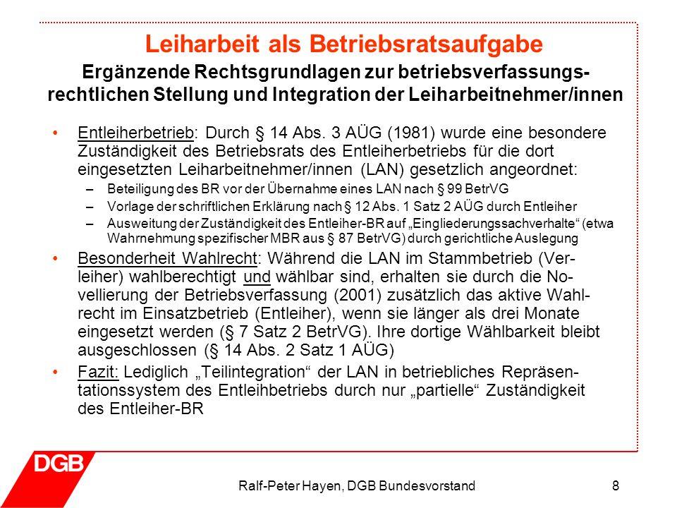 Leiharbeit als Betriebsratsaufgabe Ralf-Peter Hayen, DGB Bundesvorstand8 Entleiherbetrieb: Durch § 14 Abs. 3 AÜG (1981) wurde eine besondere Zuständig