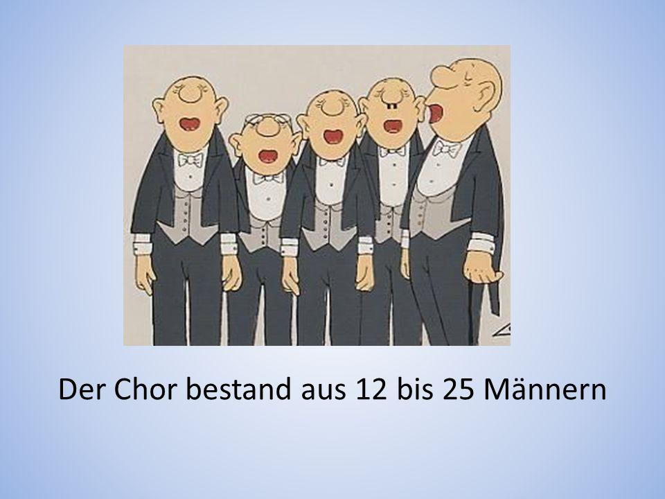 Der Chor bestand aus 12 bis 25 Männern