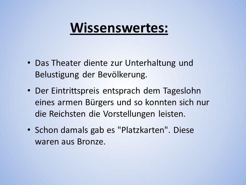Das Theater diente zur Unterhaltung und Belustigung der Bevölkerung. Der Eintrittspreis entsprach dem Tageslohn eines armen Bürgers und so konnten sic