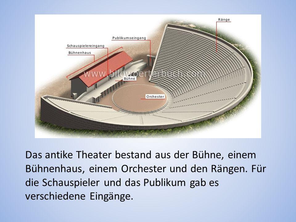 Das antike Theater bestand aus der Bühne, einem Bühnenhaus, einem Orchester und den Rängen. Für die Schauspieler und das Publikum gab es verschiedene