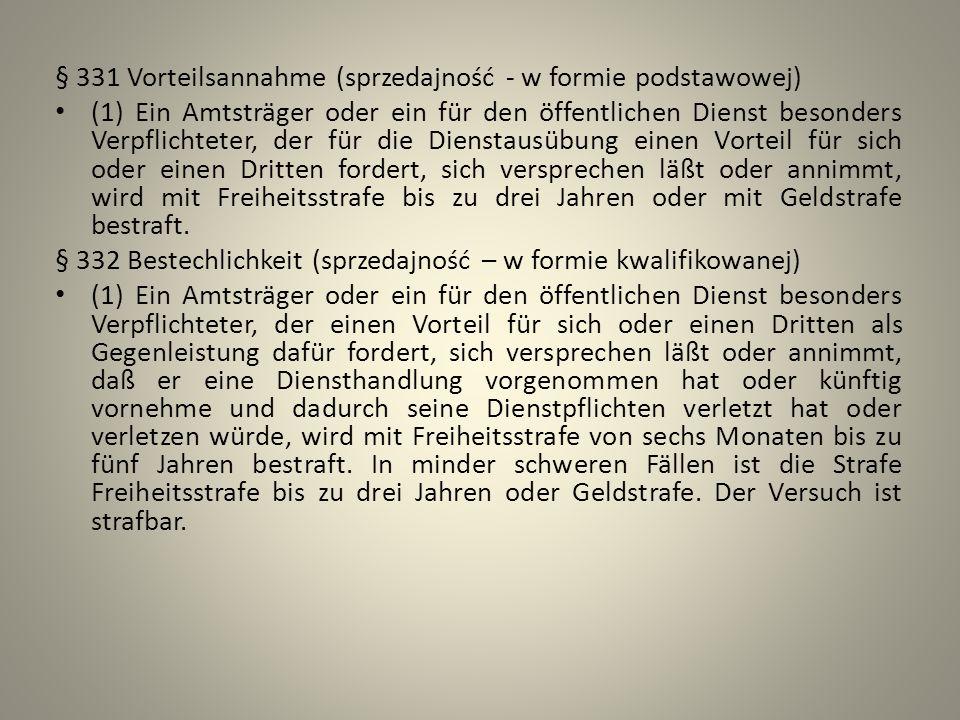 § 333 Vorteilsgewährung (przekupstwo) (1) Wer einem Amtsträger, einem für den öffentlichen Dienst besonders Verpflichteten oder einem Soldaten der Bundeswehr für die Dienstausübung einen Vorteil für diesen oder einen Dritten anbietet, verspricht oder gewährt, wird mit Freiheitsstrafe bis zu drei Jahren oder mit Geldstrafe bestraft.