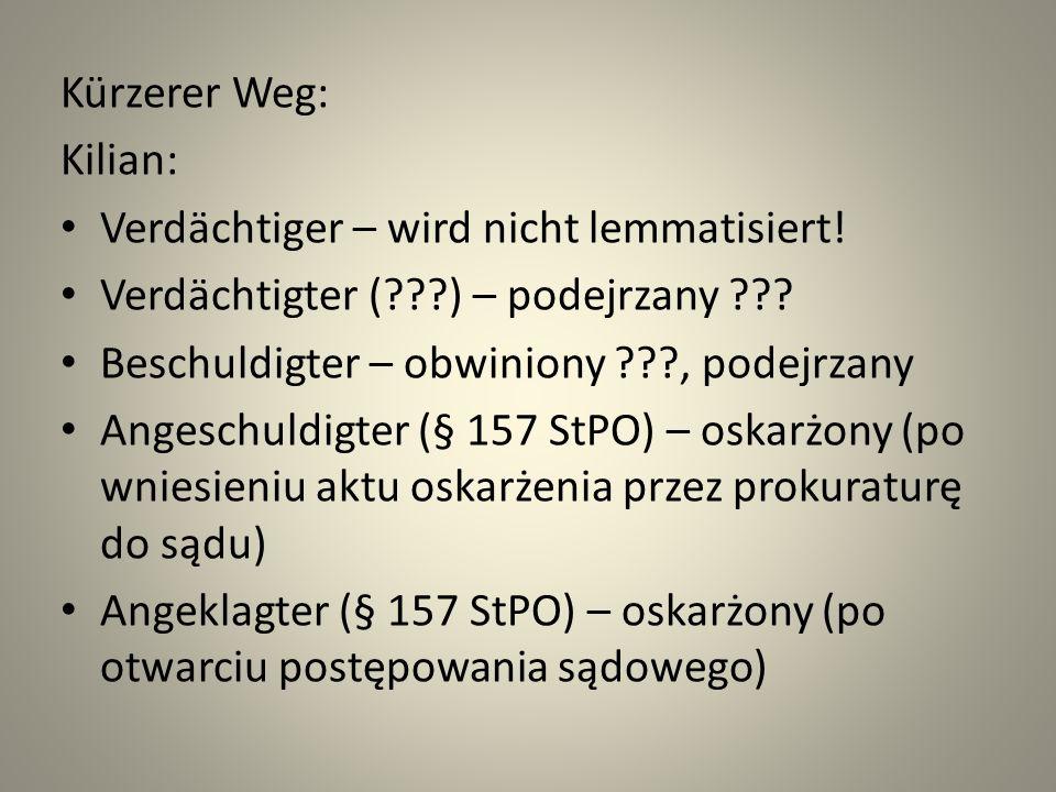 Kürzerer Weg: Kilian: Verdächtiger – wird nicht lemmatisiert! Verdächtigter (???) – podejrzany ??? Beschuldigter – obwiniony ???, podejrzany Angeschul