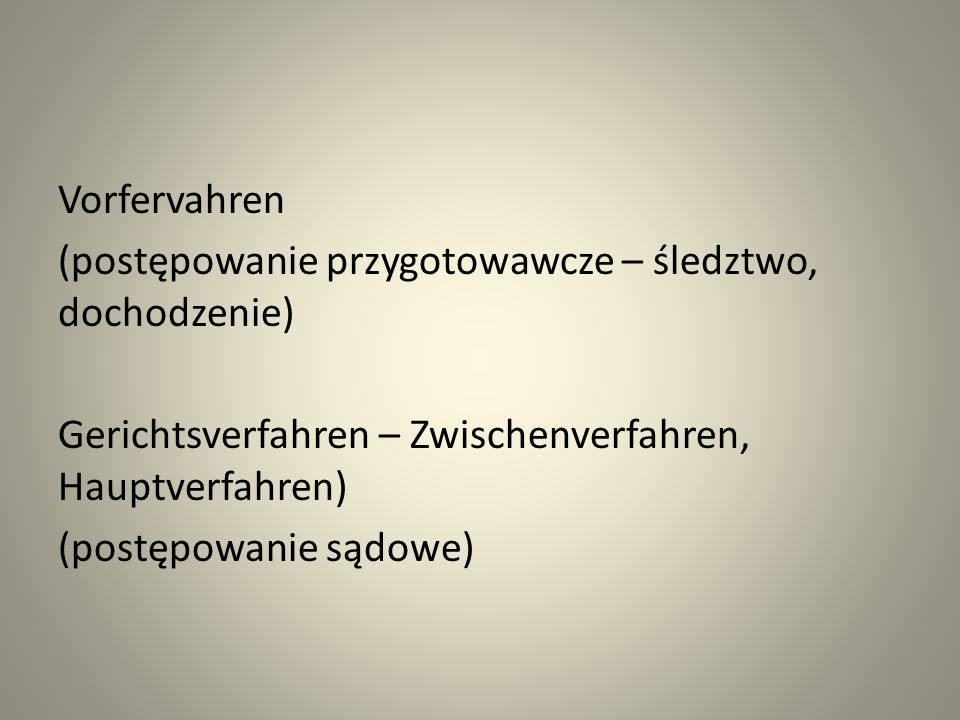 Vorfervahren (postępowanie przygotowawcze – śledztwo, dochodzenie) Gerichtsverfahren – Zwischenverfahren, Hauptverfahren) (postępowanie sądowe)