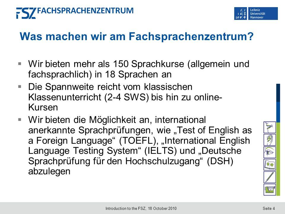 Seite 4 Was machen wir am Fachsprachenzentrum? Wir bieten mehr als 150 Sprachkurse (allgemein und fachsprachlich) in 18 Sprachen an Die Spannweite rei