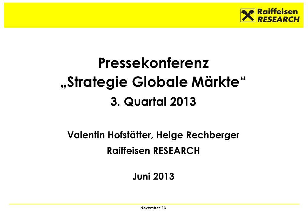 1 November 13 Pressekonferenz Strategie Globale Märkte 3. Quartal 2013 Valentin Hofstätter, Helge Rechberger Raiffeisen RESEARCH Juni 2013