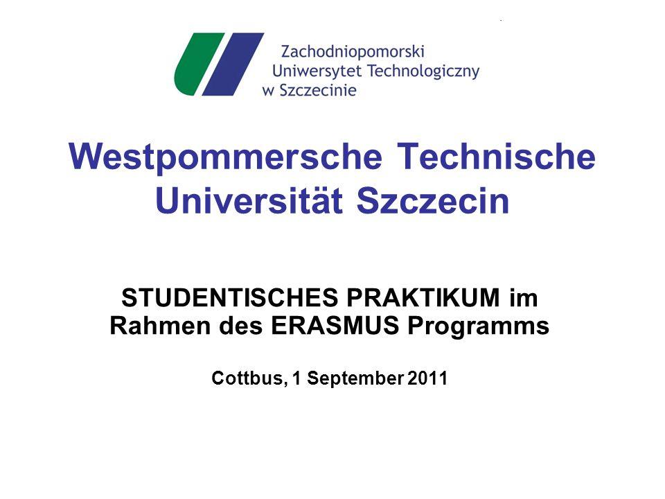 Westpommersche Technische Universität Szczecin STUDENTISCHES PRAKTIKUM im Rahmen des ERASMUS Programms Cottbus, 1 September 2011