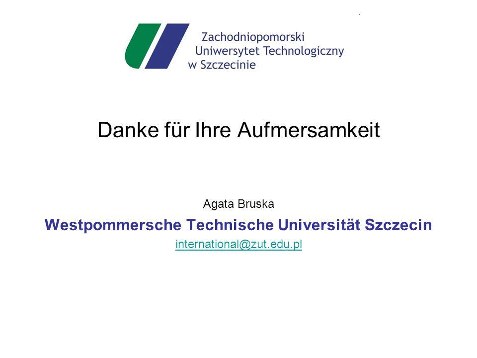 Danke für Ihre Aufmersamkeit Agata Bruska Westpommersche Technische Universität Szczecin international@zut.edu.pl
