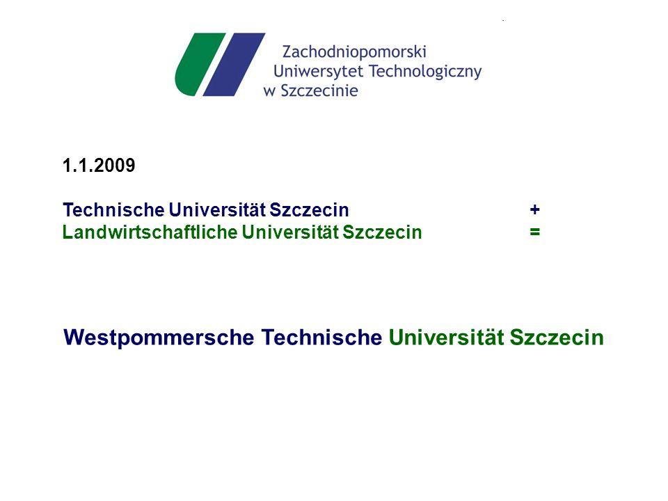 Westpommersche Technische Universität Szczecin 1.1.2009 Technische Universität Szczecin + Landwirtschaftliche Universität Szczecin=