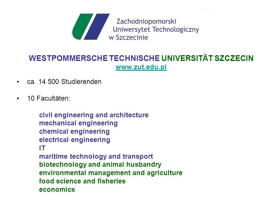 WESTPOMMERSCHE TECHNISCHE UNIVERSITÄT SZCZECIN www.zut.edu.pl ca. 14 500 Studierenden 10 Facultäten: civil engineering and architecture mechanical eng