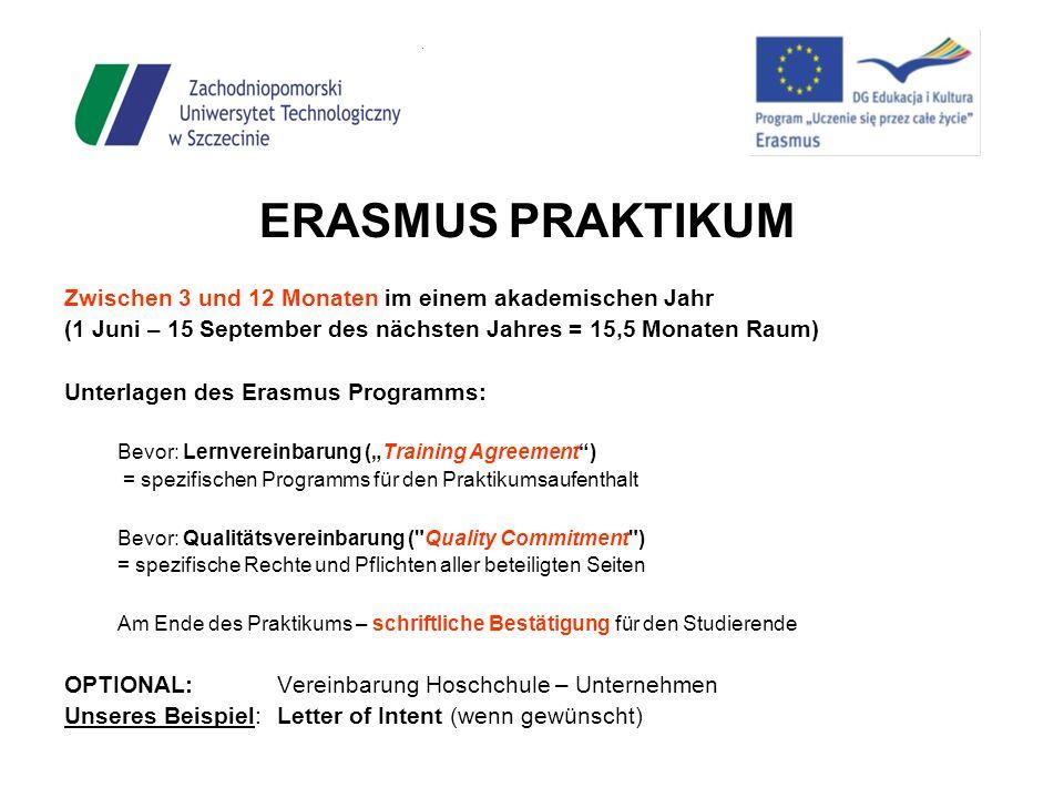 ERASMUS PRAKTIKUM Zwischen 3 und 12 Monaten im einem akademischen Jahr (1 Juni – 15 September des nächsten Jahres = 15,5 Monaten Raum) Unterlagen des