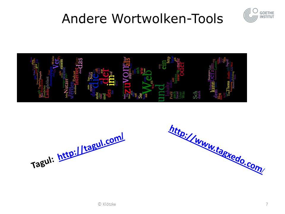 Andere Wortwolken-Tools © Klötzke7 Tagul: http://tagul.com /http://tagul.com / http://www.tagxedo.com /