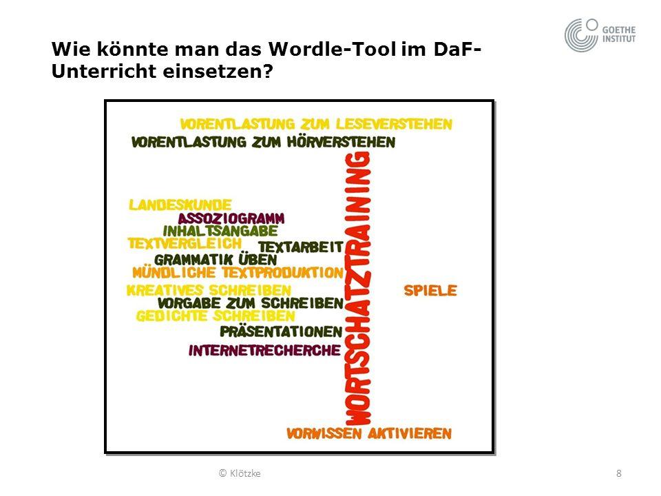 8© Klötzke Wie könnte man das Wordle-Tool im DaF- Unterricht einsetzen?
