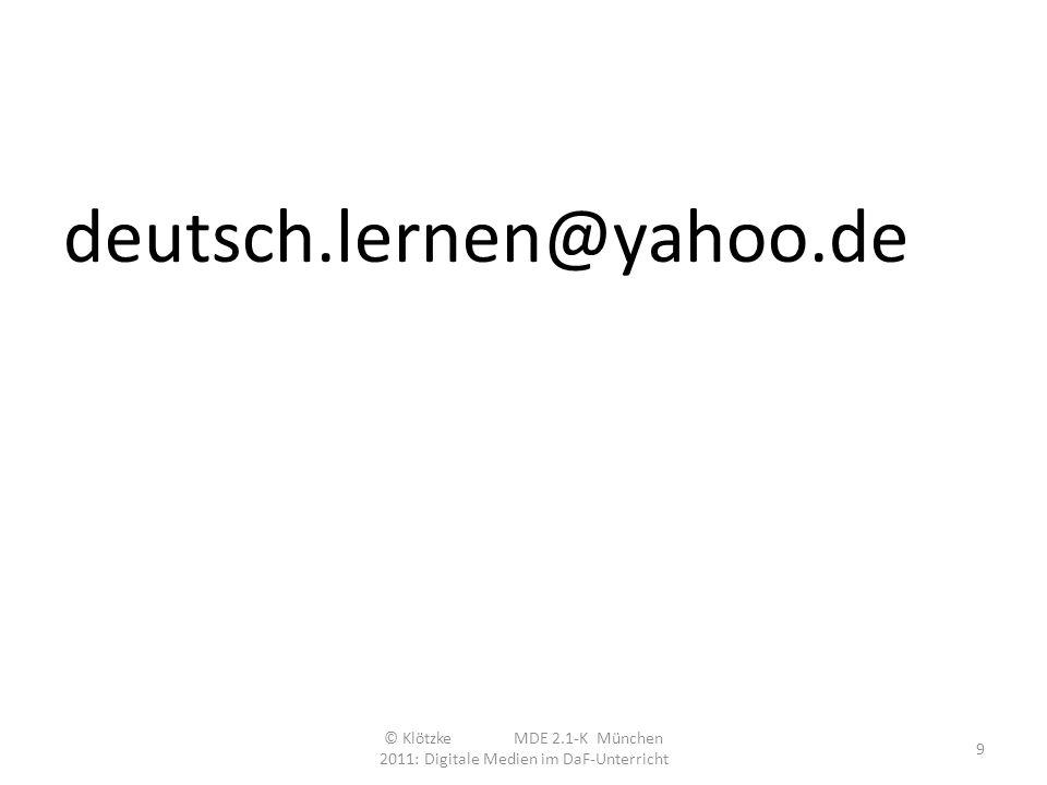 deutsch.lernen@yahoo.de © Klötzke MDE 2.1-K München 2011: Digitale Medien im DaF-Unterricht 9