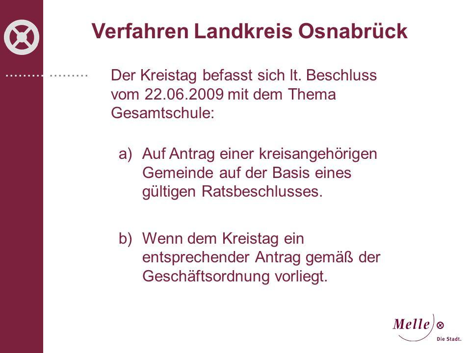 ................... Verfahren Landkreis Osnabrück Der Kreistag befasst sich lt. Beschluss vom 22.06.2009 mit dem Thema Gesamtschule: a)Auf Antrag eine