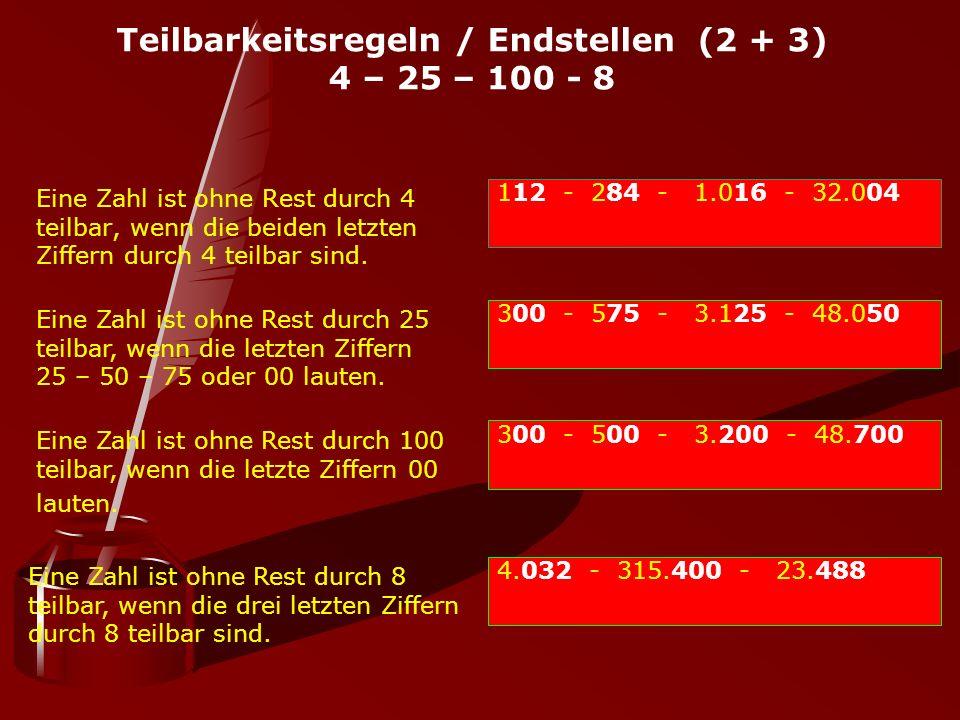 Teilbarkeitsregeln / Endstellen (2 + 3) 4 – 25 – 100 - 8 Eine Zahl ist ohne Rest durch 4 teilbar, wenn die beiden letzten Ziffern durch 4 teilbar sind