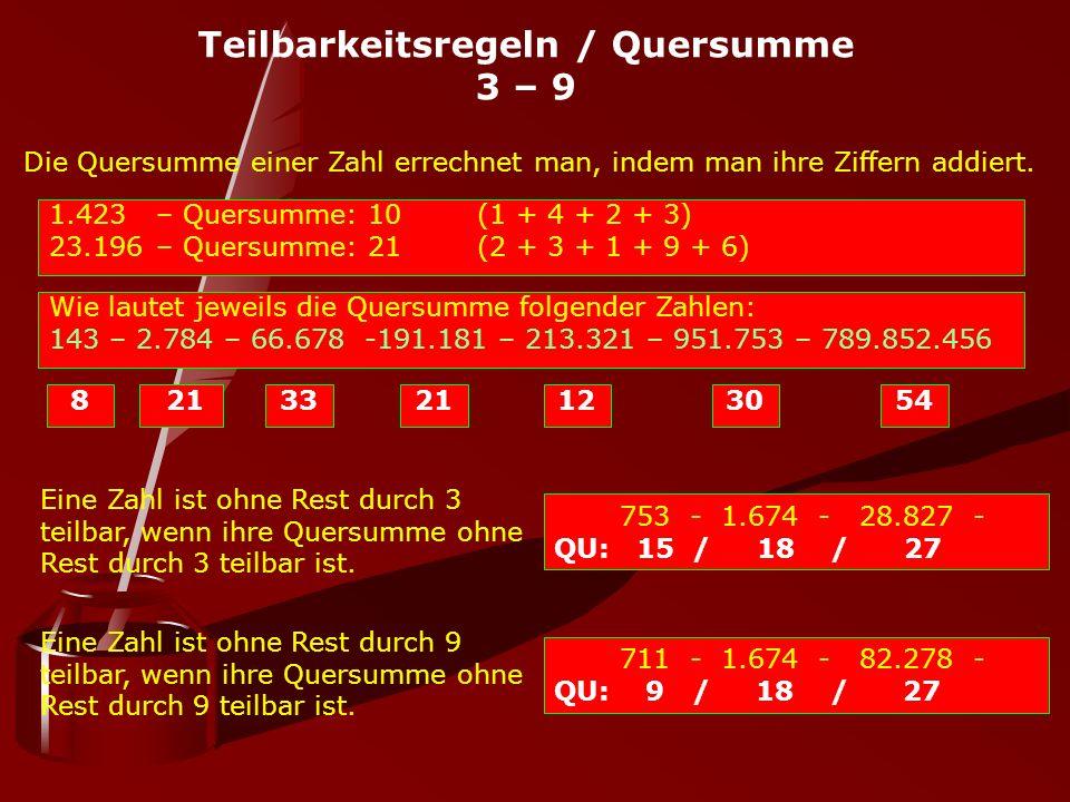 Teilbarkeitsregeln / Quersumme 3 – 9 Eine Zahl ist ohne Rest durch 3 teilbar, wenn ihre Quersumme ohne Rest durch 3 teilbar ist. 753 - 1.674 - 28.827