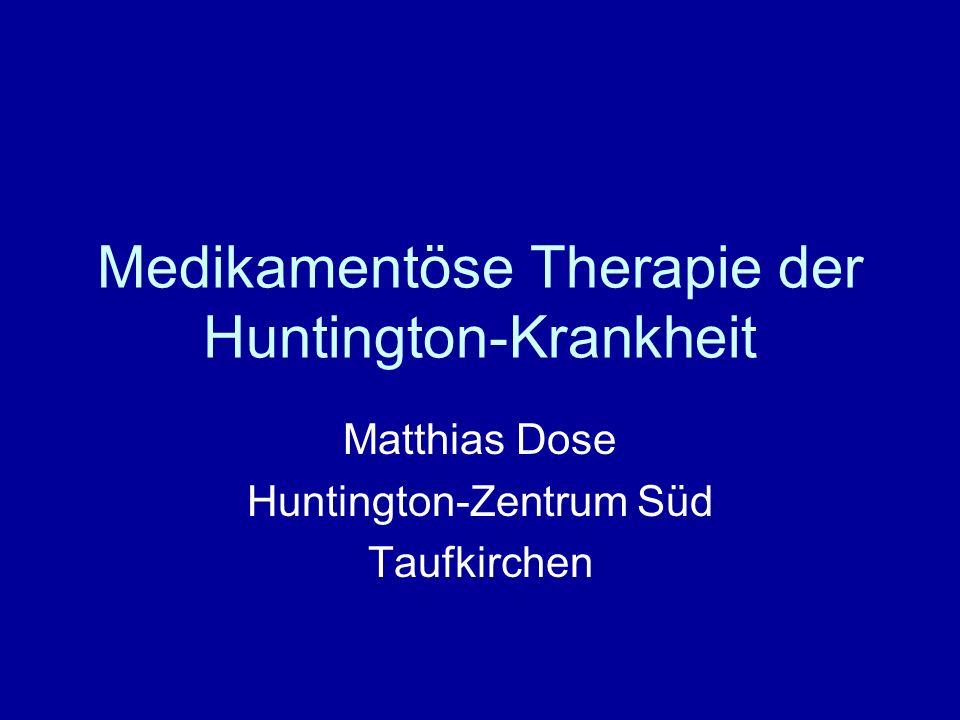 Medikamentöse Therapie der Huntington-Krankheit Matthias Dose Huntington-Zentrum Süd Taufkirchen