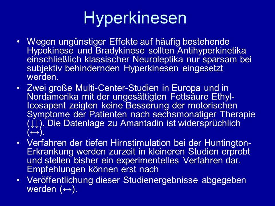 Hyperkinesen Wegen ungünstiger Effekte auf häufig bestehende Hypokinese und Bradykinese sollten Antihyperkinetika einschließlich klassischer Neurolept