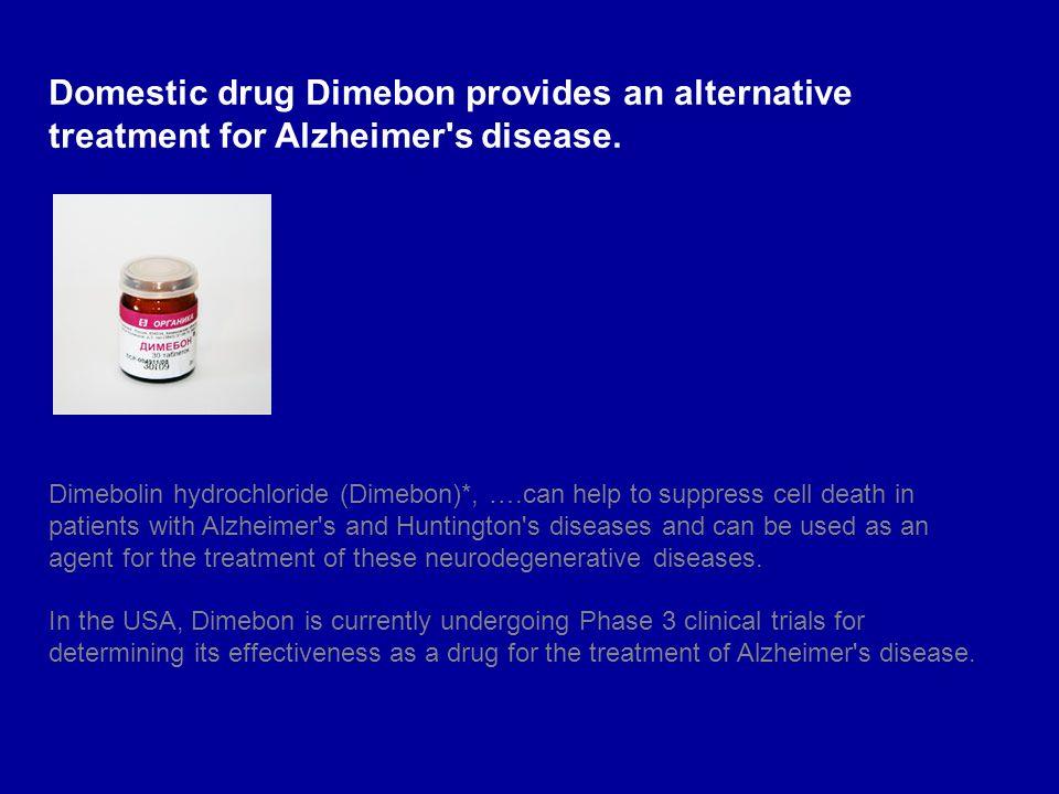 Domestic drug Dimebon provides an alternative treatment for Alzheimer's disease. Dimebolin hydrochloride (Dimebon)*, ….can help to suppress cell death