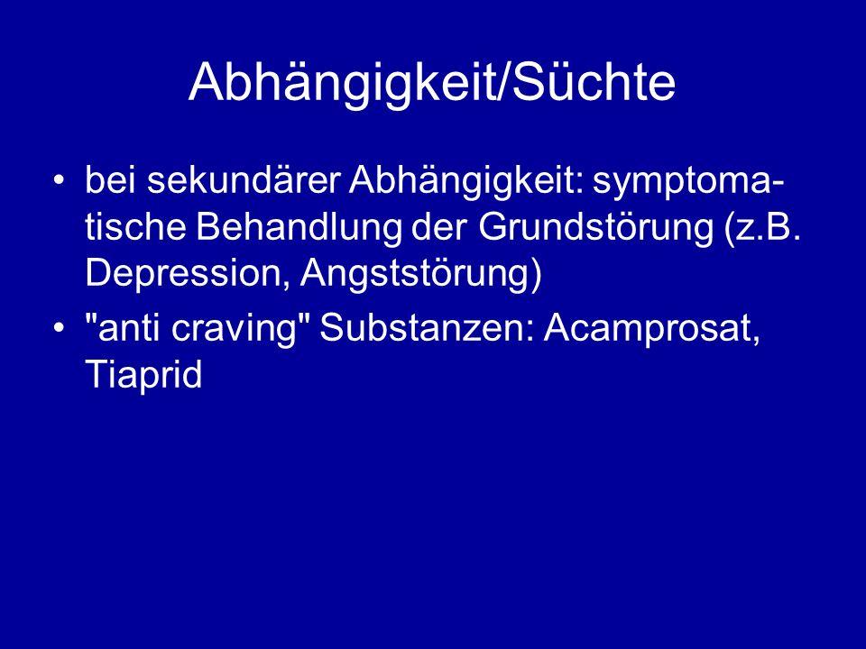 Abhängigkeit/Süchte bei sekundärer Abhängigkeit: symptoma- tische Behandlung der Grundstörung (z.B. Depression, Angststörung)
