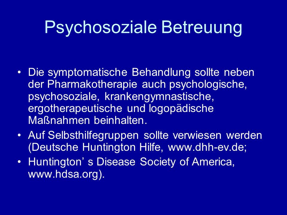Psychosoziale Betreuung Die symptomatische Behandlung sollte neben der Pharmakotherapie auch psychologische, psychosoziale, krankengymnastische, ergot