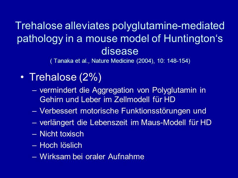 Trehalose alleviates polyglutamine-mediated pathology in a mouse model of Huntingtons disease ( Tanaka et al., Nature Medicine (2004), 10: 148-154) Tr