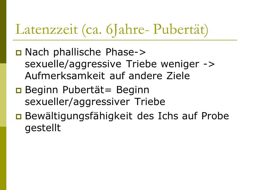 Latenzzeit (ca. 6Jahre- Pubertät) Nach phallische Phase-> sexuelle/aggressive Triebe weniger -> Aufmerksamkeit auf andere Ziele Beginn Pubertät= Begin