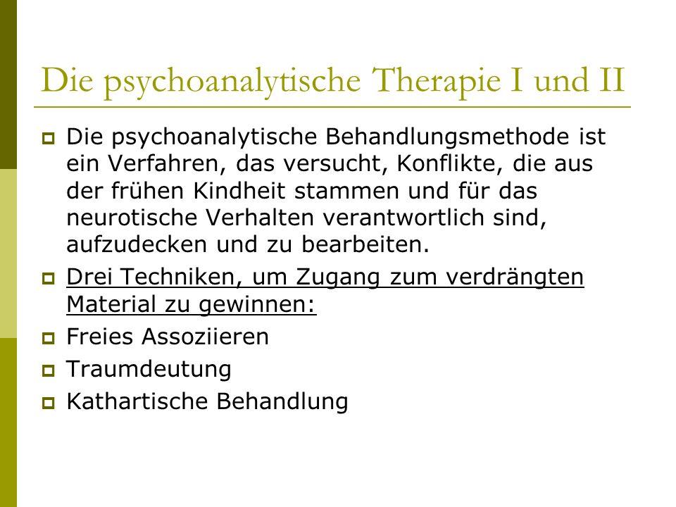 Die psychoanalytische Therapie I und II Die psychoanalytische Behandlungsmethode ist ein Verfahren, das versucht, Konflikte, die aus der frühen Kindhe