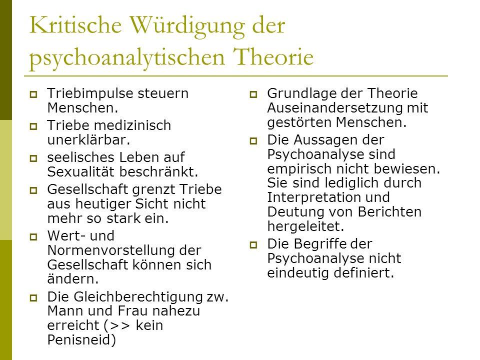 Kritische Würdigung der psychoanalytischen Theorie Triebimpulse steuern Menschen. Triebe medizinisch unerklärbar. seelisches Leben auf Sexualität besc