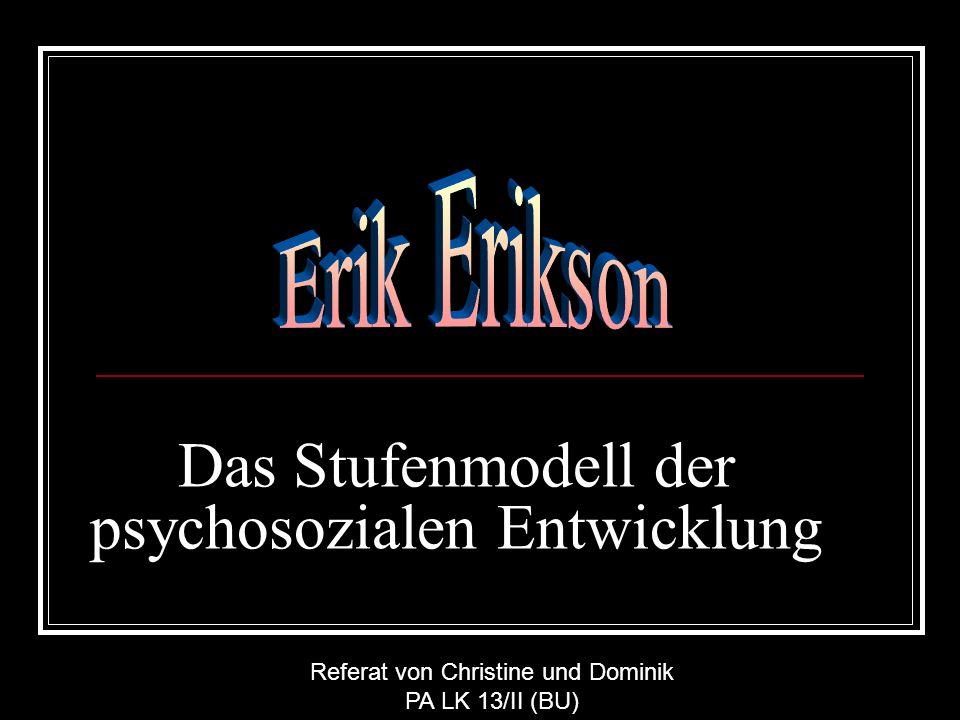 Das Stufenmodell der psychosozialen Entwicklung Referat von Christine und Dominik PA LK 13/II (BU)