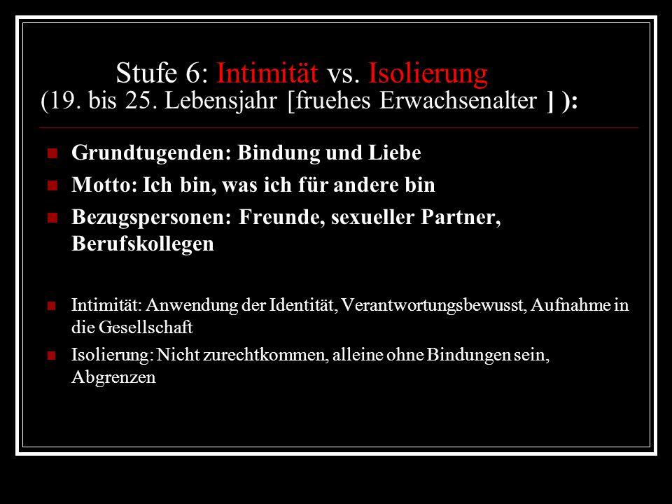 Stufe 5: Identität vs. Identitätsdiffusion (13. bis18. Lebensjahr [ Pubertät ]): nach Freud: Latenzzeit Grundtugenden: Hingebung und Treue Motto: Ich