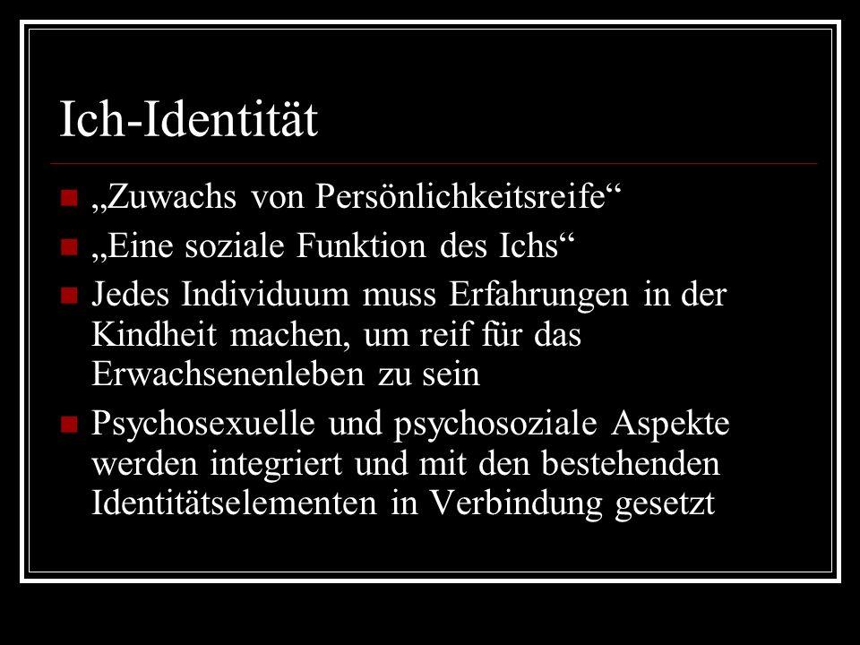 Ich-Identität Zuwachs von Persönlichkeitsreife Eine soziale Funktion des Ichs Jedes Individuum muss Erfahrungen in der Kindheit machen, um reif für das Erwachsenenleben zu sein Psychosexuelle und psychosoziale Aspekte werden integriert und mit den bestehenden Identitätselementen in Verbindung gesetzt