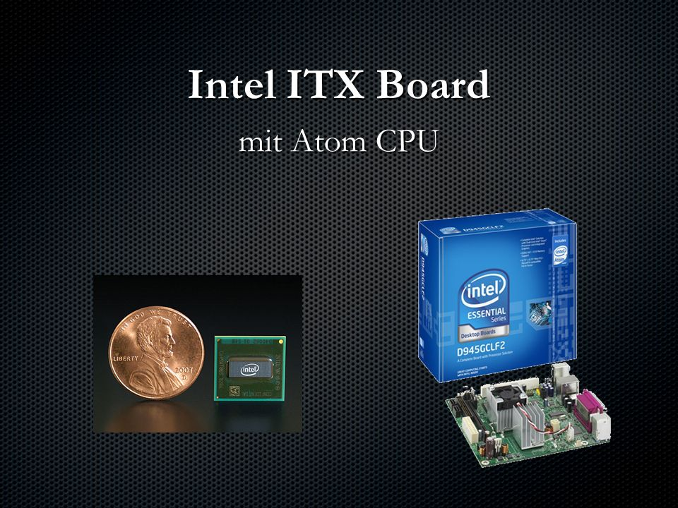 Inhaltsverzeichnis ITX Formfaktor Intel ATOM CPU Intel ITX Board mit ATOM Prozessor Anschlüsse Technische Daten Leistung Anwendungsbereiche Quellen
