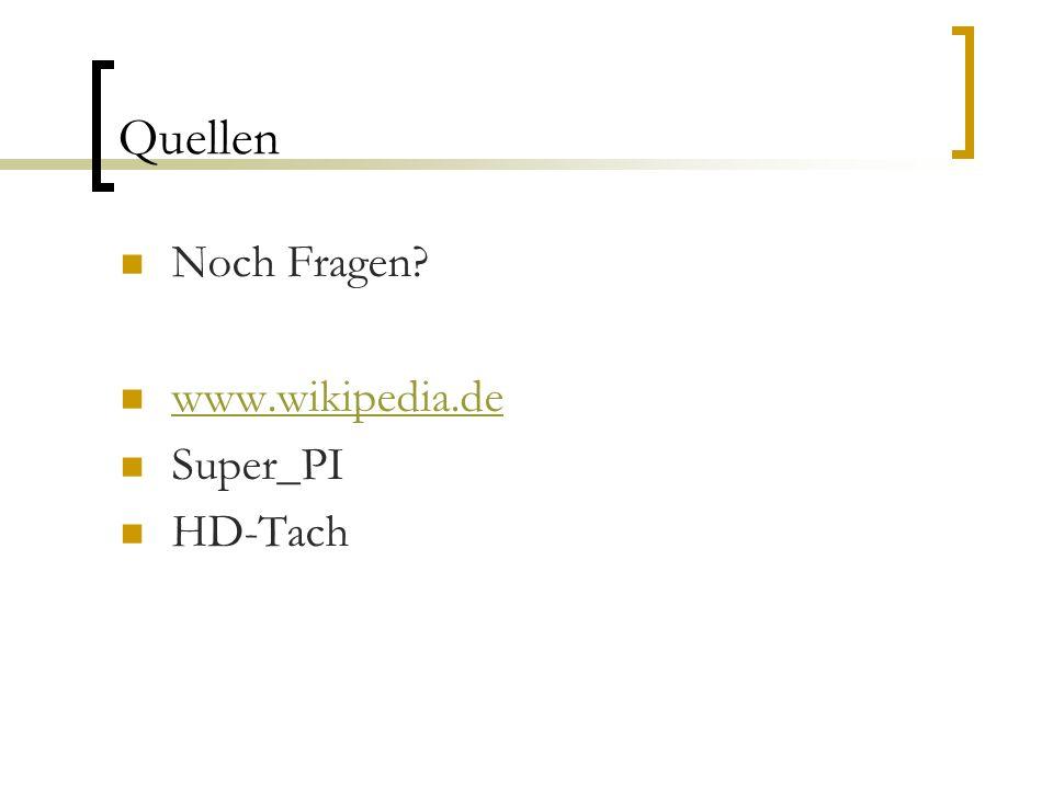 Quellen Noch Fragen? www.wikipedia.de Super_PI HD-Tach