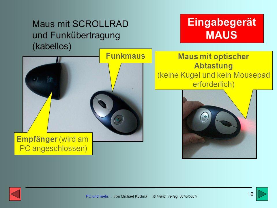 PC und mehr… von Michael Kudrna © Manz Verlag Schulbuch 15 Eingabegerät MAUS 3-Tastenmaus Linke Taste Markieren, Anklicken 3-Tastenmaus mit RAD zum SC
